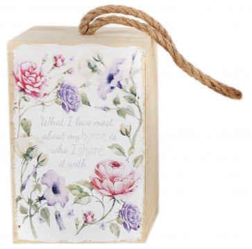 Floral Wooden Block Doorstop ~ What I Love Most About My Home Is Who I Share It With