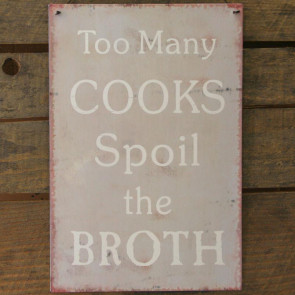 Metal Sign Too Many Cooks Spoil The Broth - 20cm x 30cm Ash Wall Sign