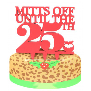 Festive Wooden Christmas Cake Topper Decoration ~ Mitts Off Until The 25th